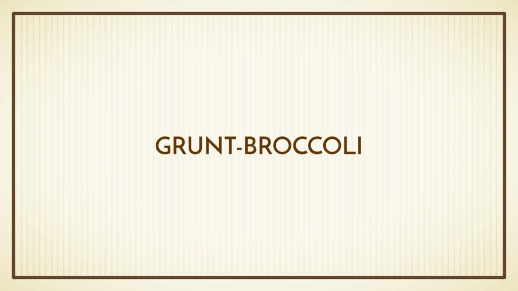 GRUNT-BROCCOLI