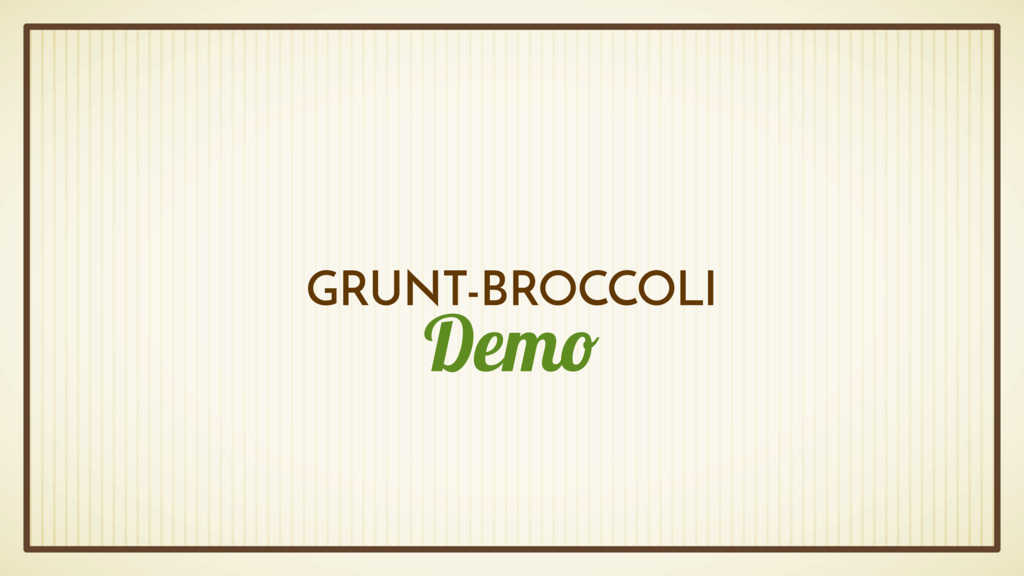 Demo GRUNT-BROCCOLI