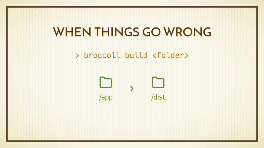 WHEN THINGS GO WRONG > broccoli build <folder> ...