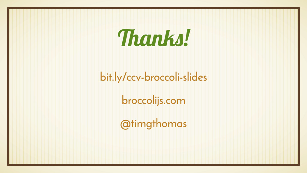 Thanks! bit.ly/ccv-broccoli-slides broccolijs.c...