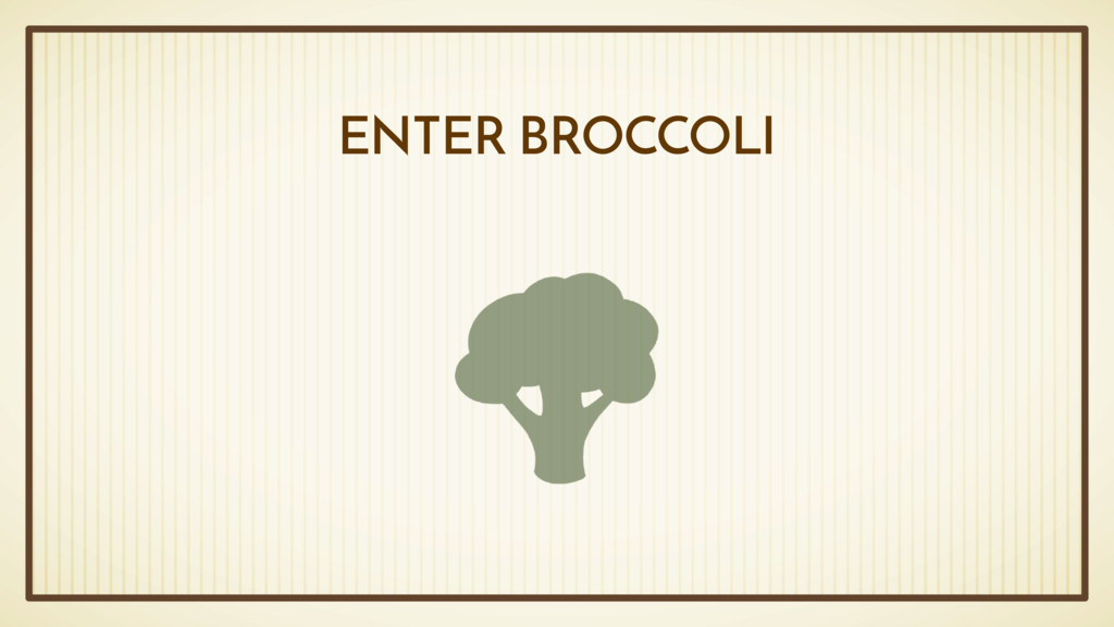 ENTER BROCCOLI