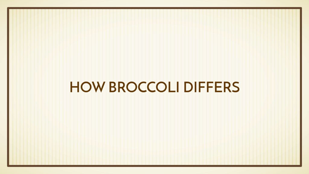 HOW BROCCOLI DIFFERS
