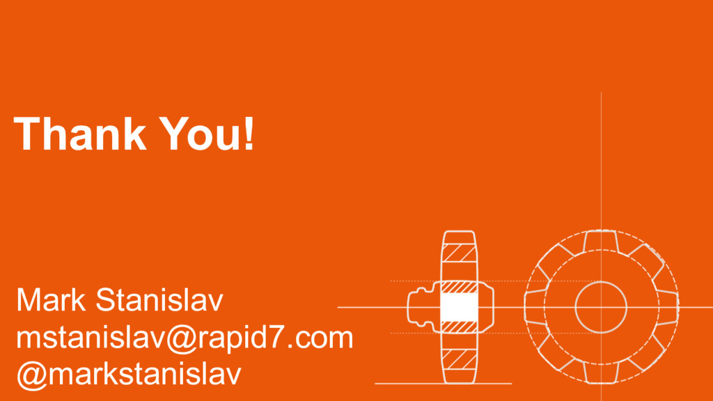 Thank You! Mark Stanislav mstanislav@rapid7.com...