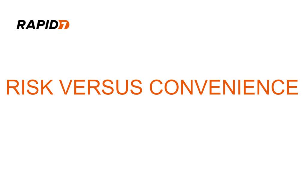 RISK VERSUS CONVENIENCE