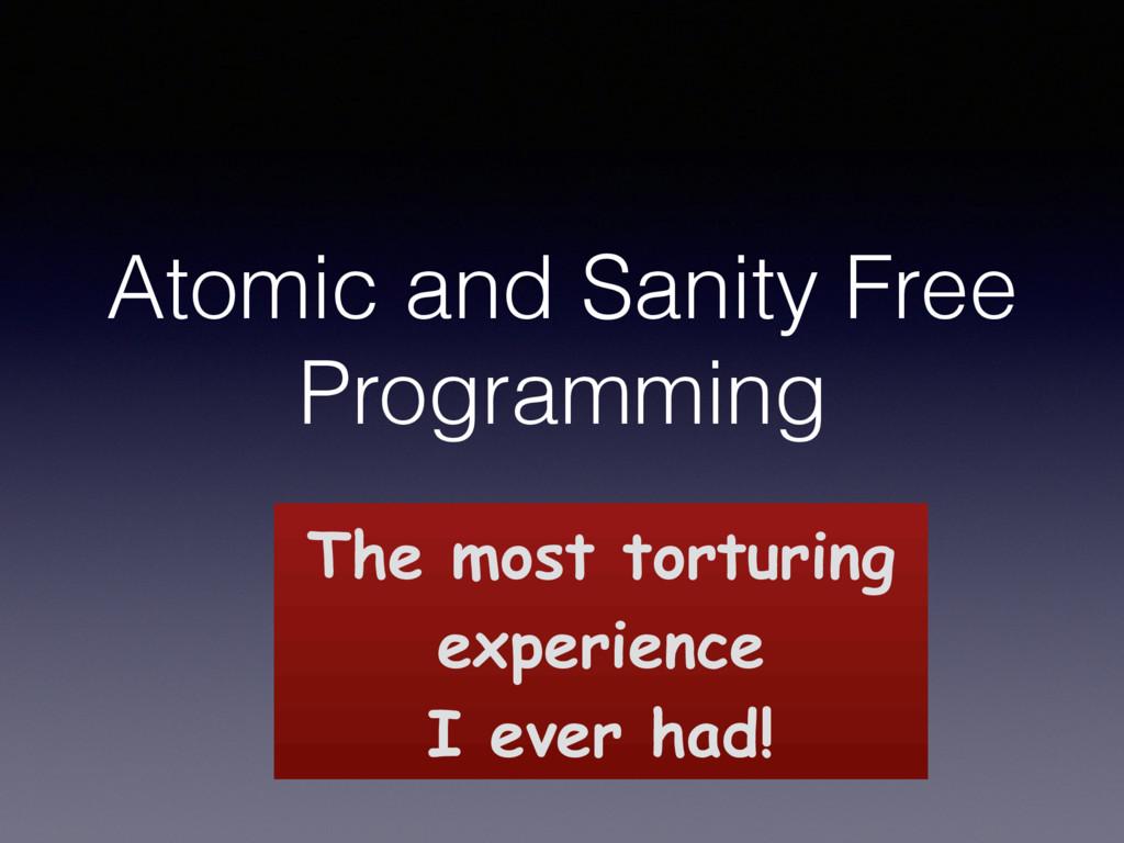 Atomic and Sanity Free Programming Felix Chern ...