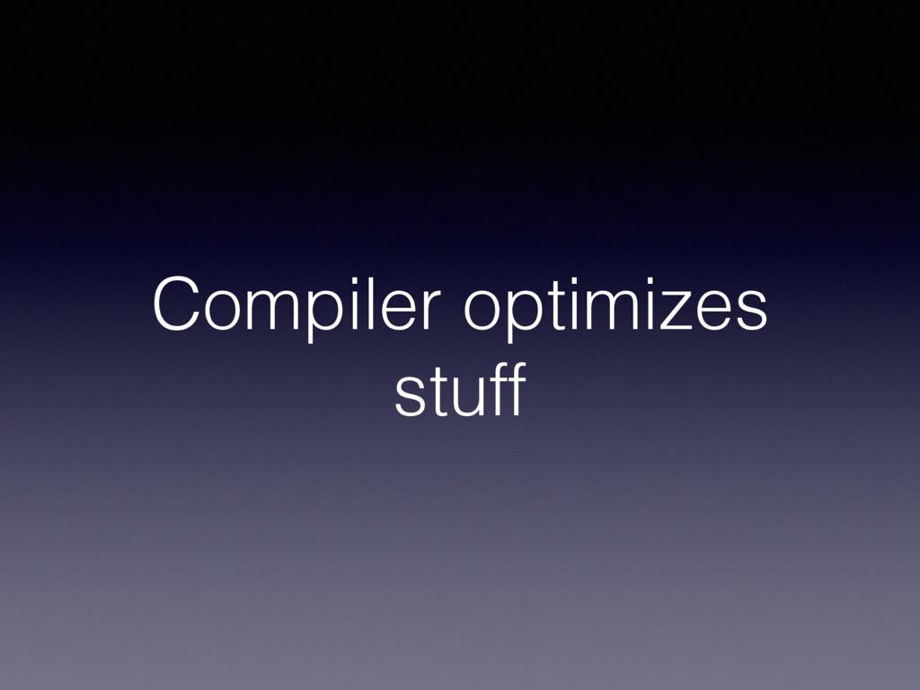 Compiler optimizes stuff