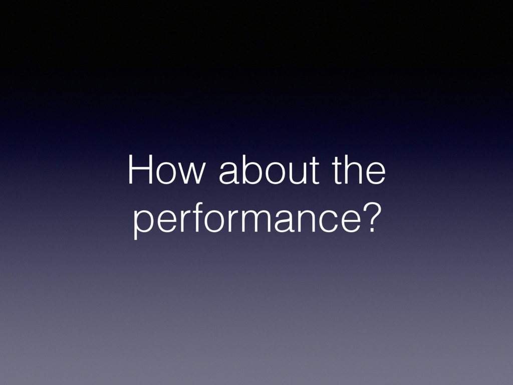 How about the performance?