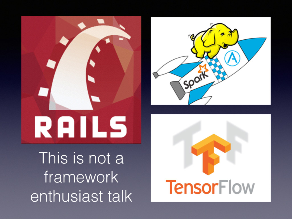 This is not a framework enthusiast talk