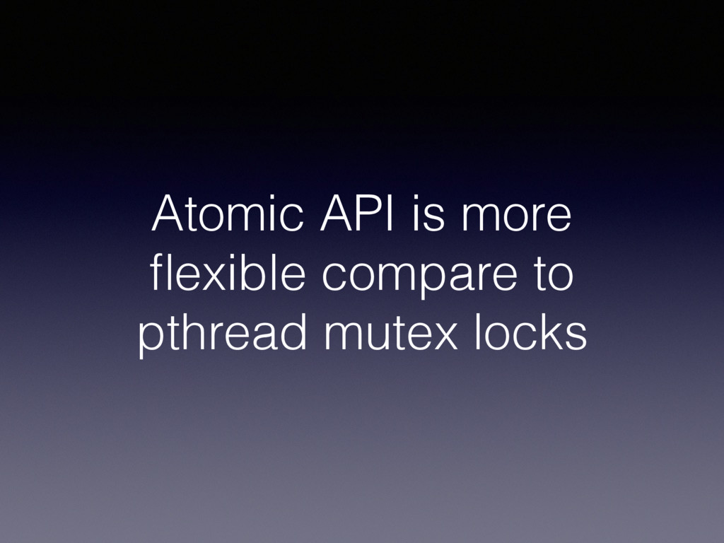 Atomic API is more flexible compare to pthread m...