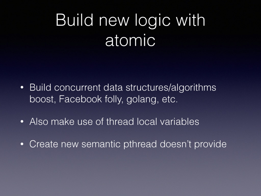 Build new logic with atomic • Build concurrent ...