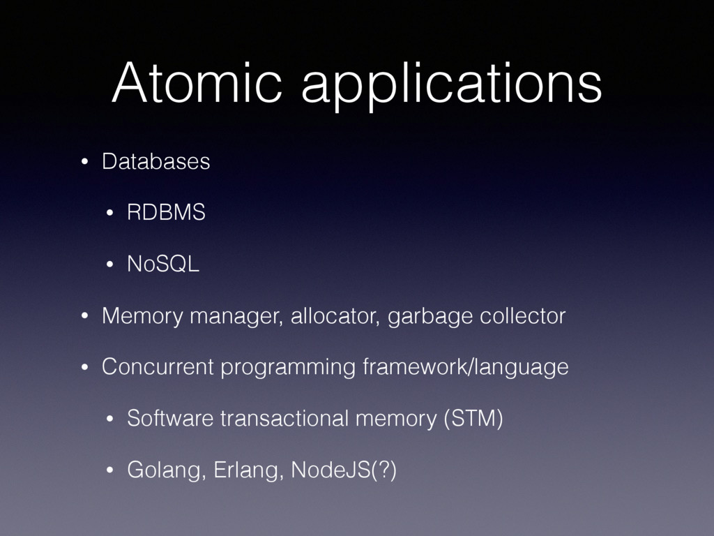 Atomic applications • Databases • RDBMS • NoSQL...