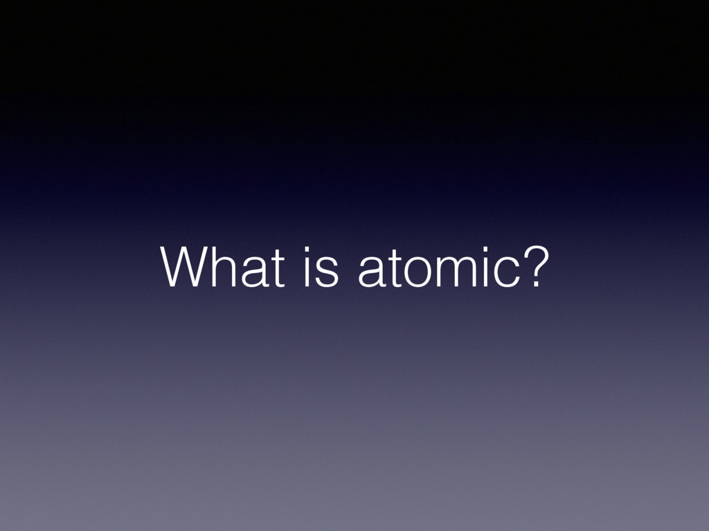 What is atomic?