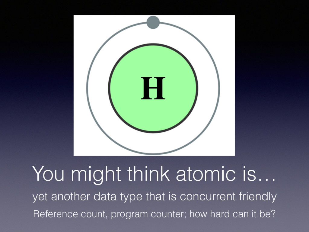 You might think atomic is… yet another data typ...