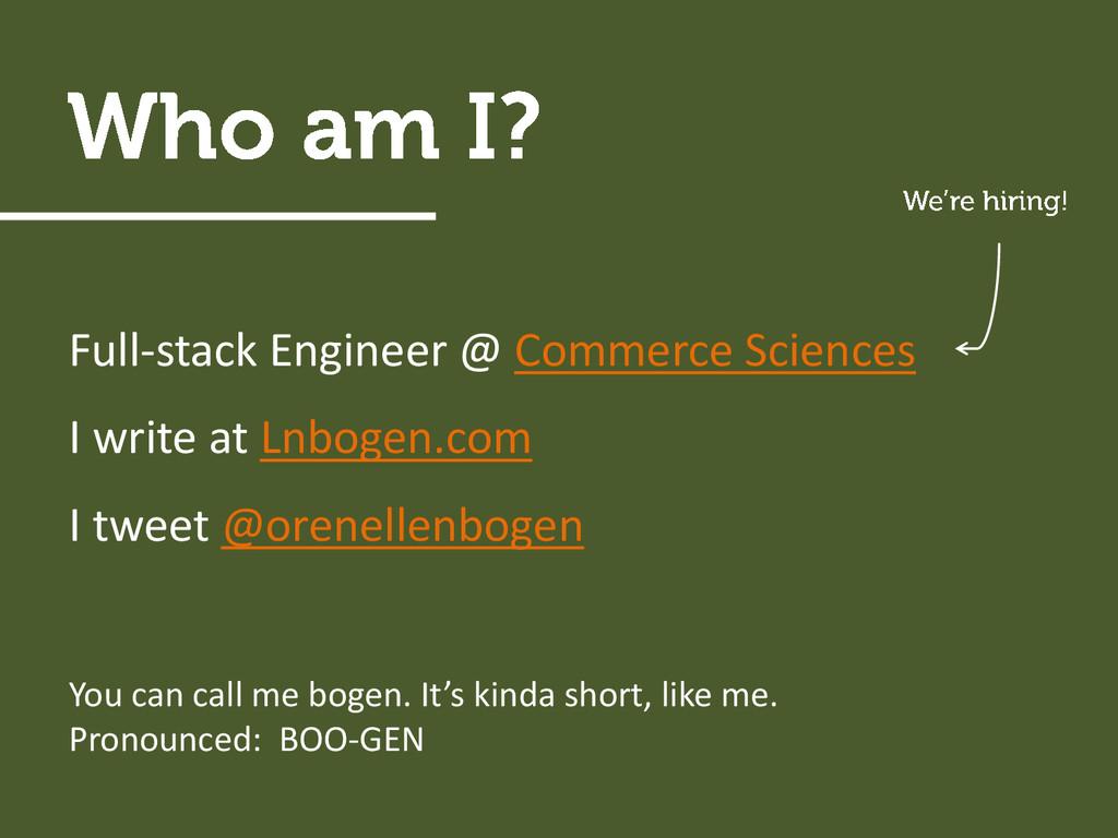 Full-stack Engineer @ Commerce Sciences I write...