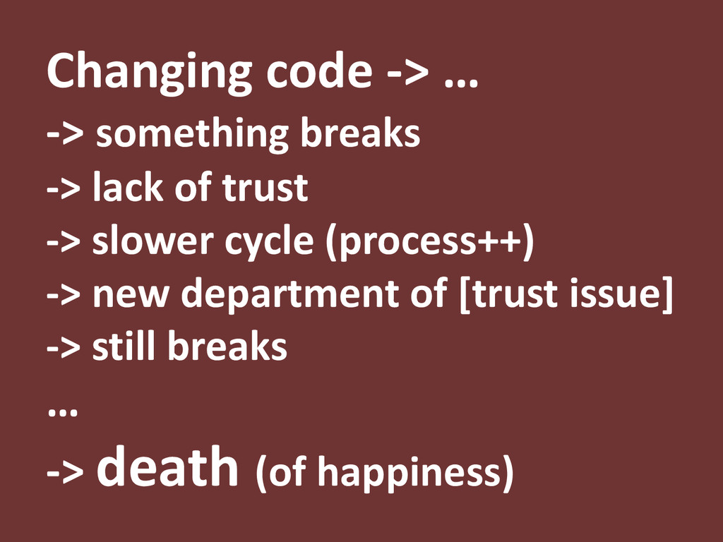 Changing code -> … -> something breaks -> lack ...