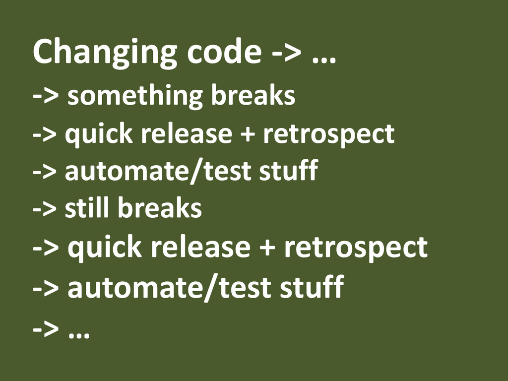 Changing code -> … -> something breaks -> quick...