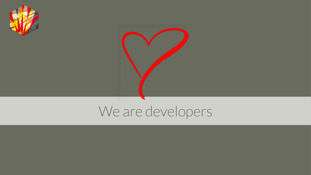 We are developers