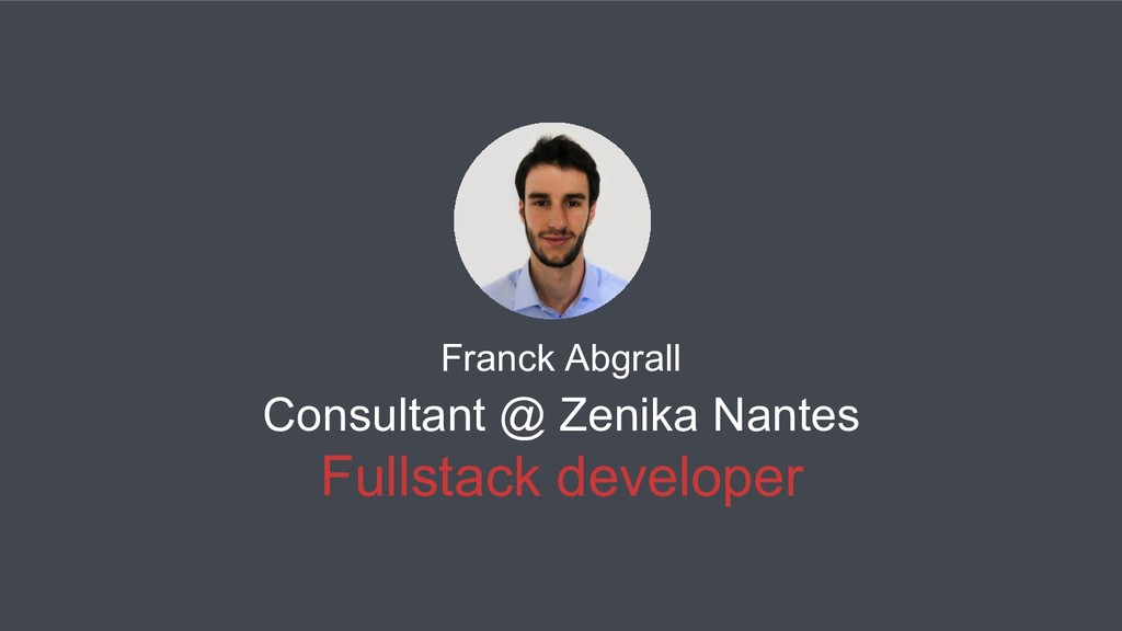 Consultant @ Zenika Nantes Fullstack developer ...