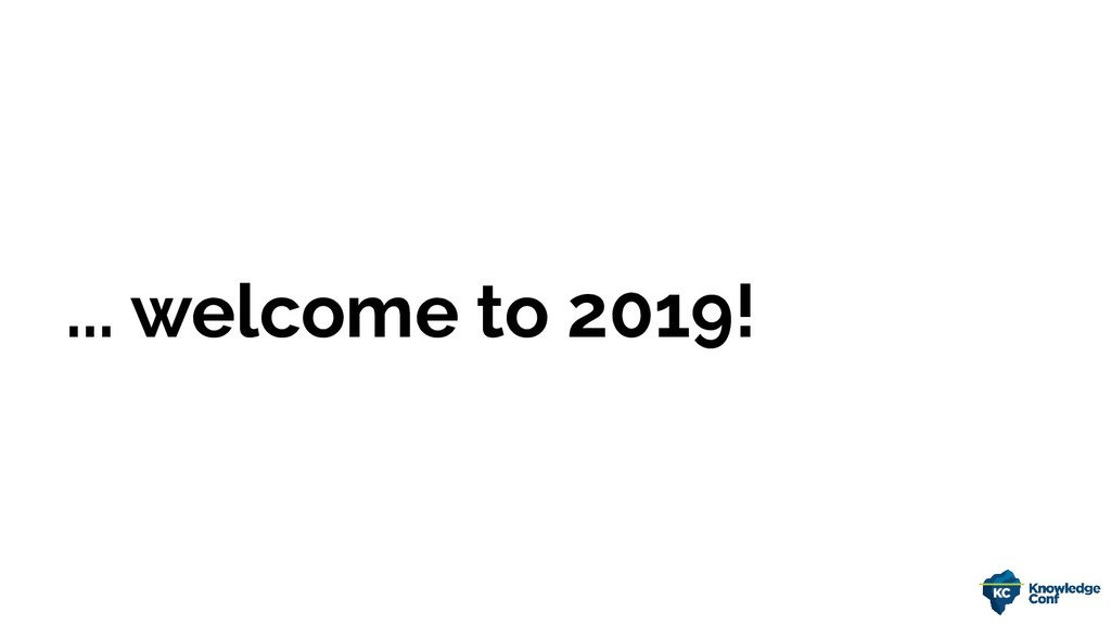 ... welcome to 2019!