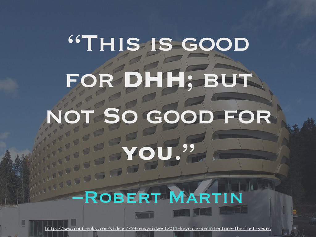 "–Robert Martin ""This is good for DHH; but not S..."