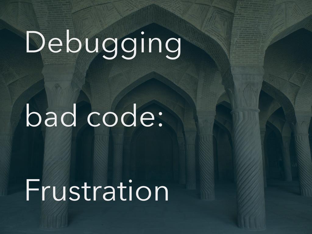 Debugging bad code: Frustration