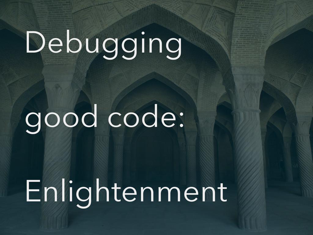 Debugging good code: Enlightenment