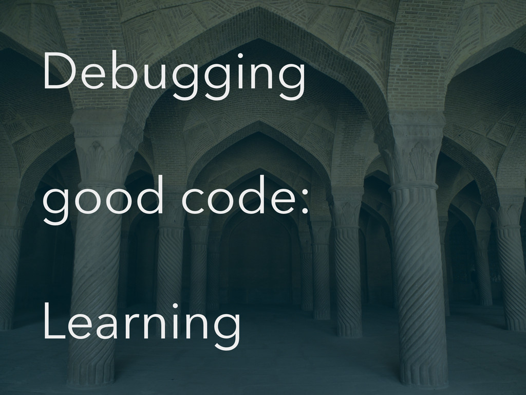 Debugging good code: Learning