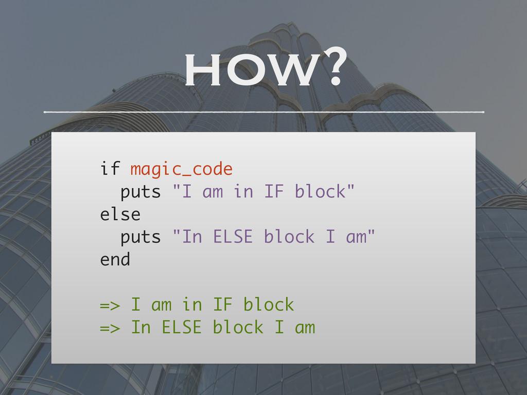 "! if magic_code puts ""I am in IF block"" else pu..."