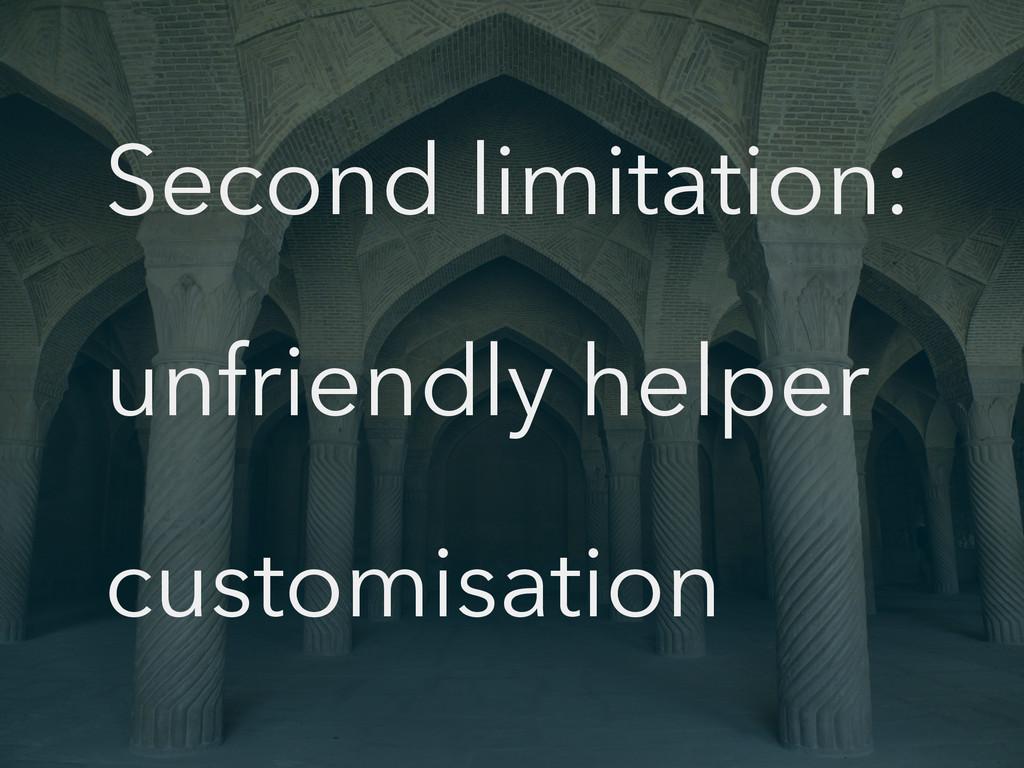 Second limitation: unfriendly helper customisat...