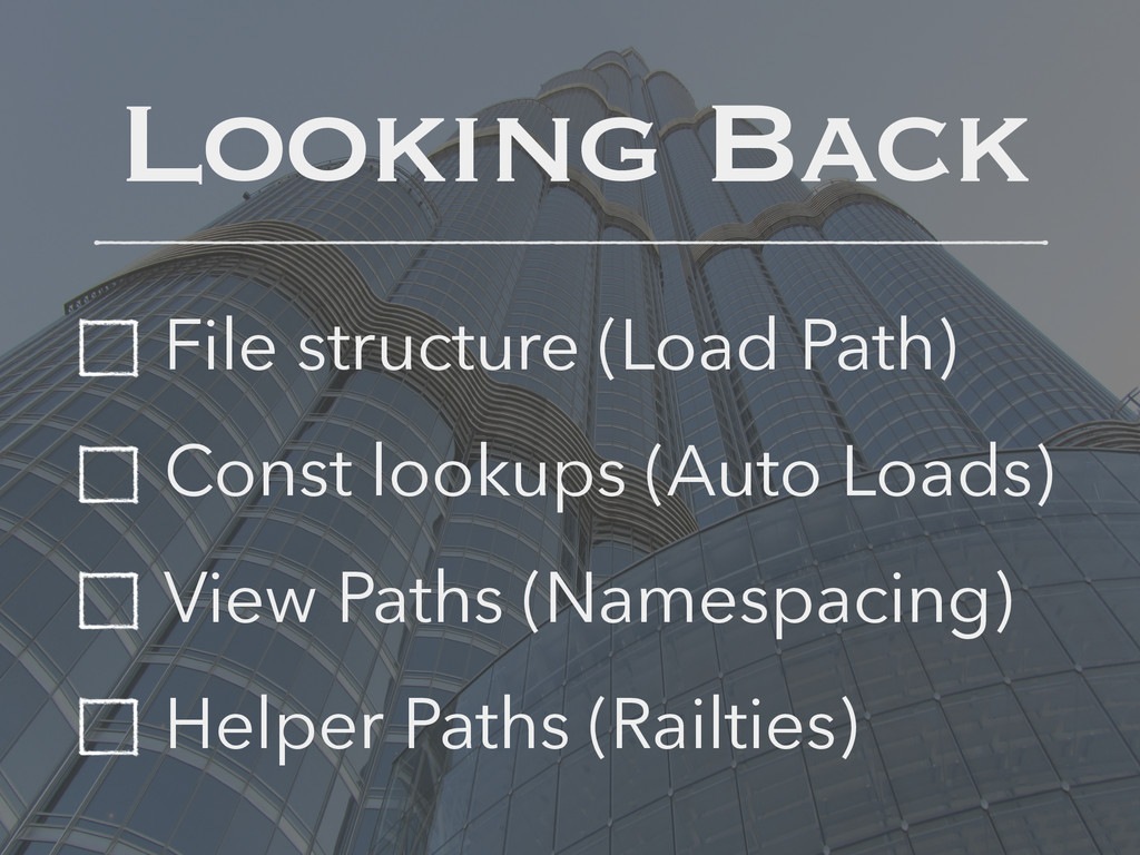 Looking Back File structure (Load Path) Const l...