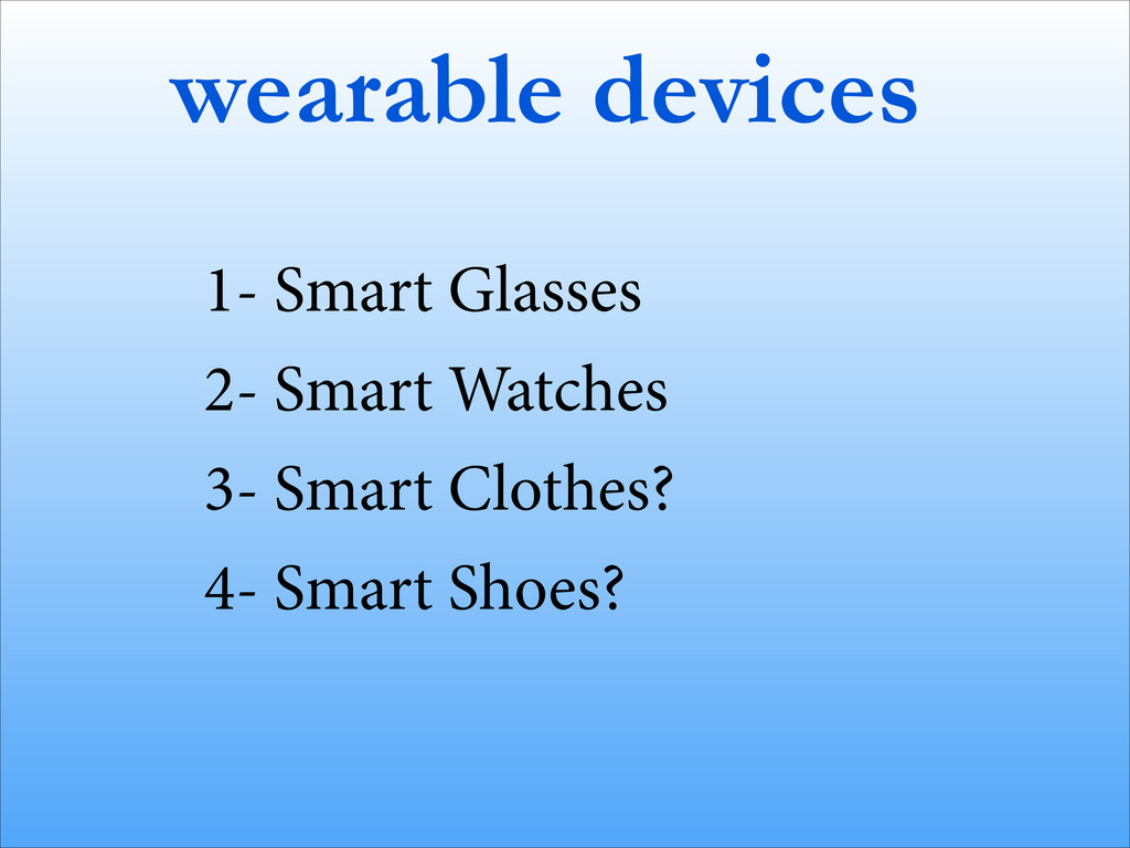 wearable devices 1- Smart Glasses 2- Smart Watc...
