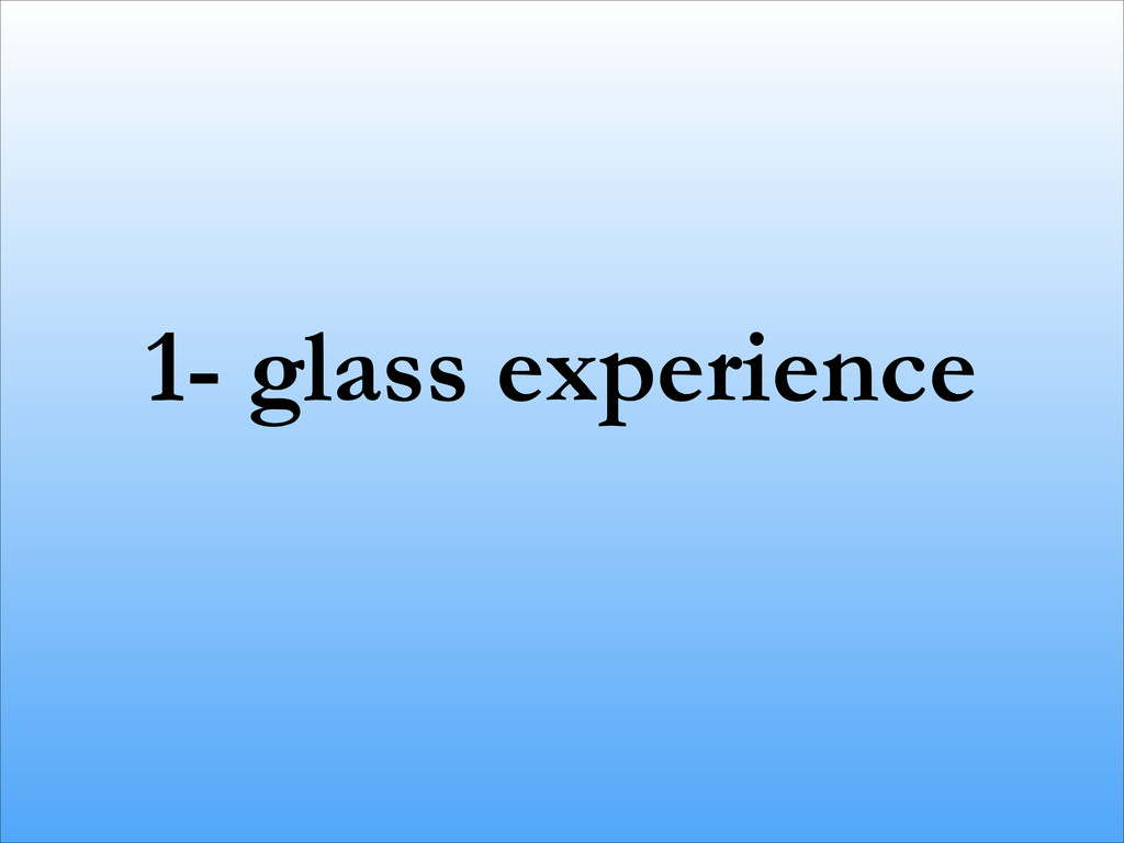1- glass experience