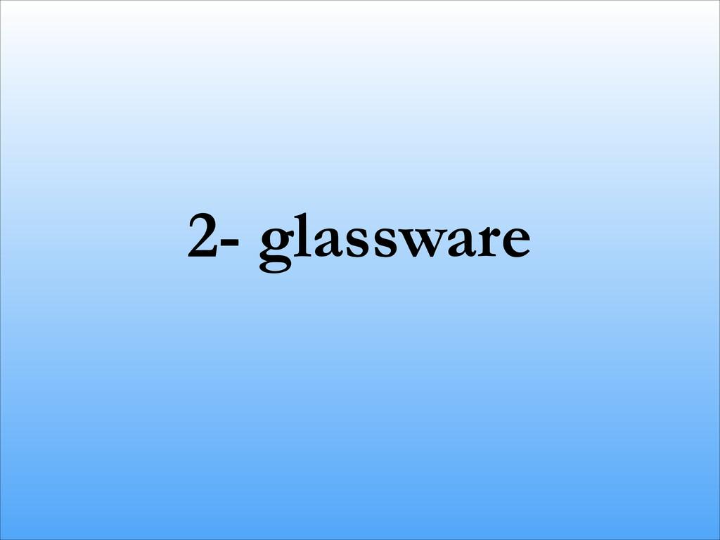 2- glassware