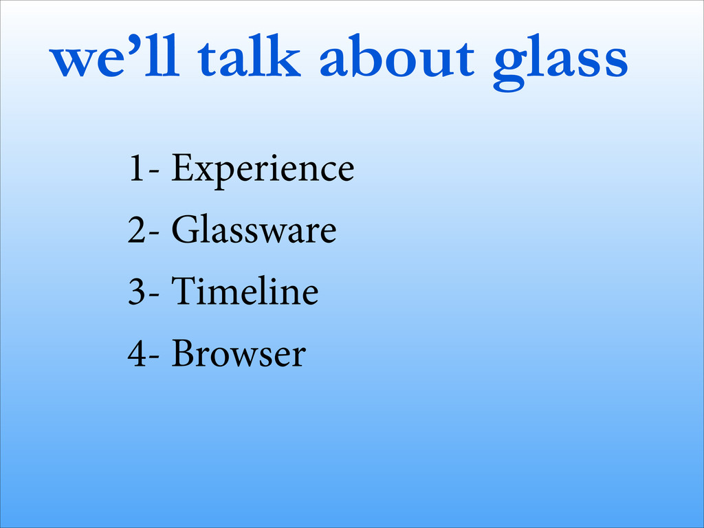 we'll talk about glass 1- Experience 2- Glasswa...