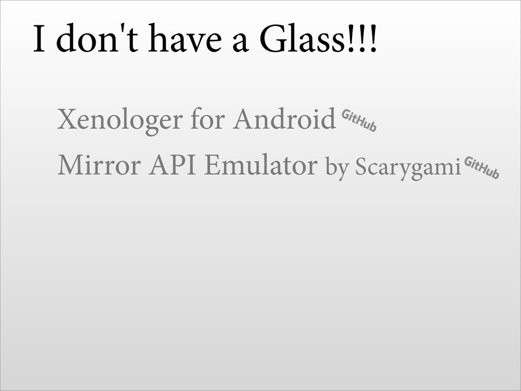 I don't have a Glass!!! Xenologer for Android M...