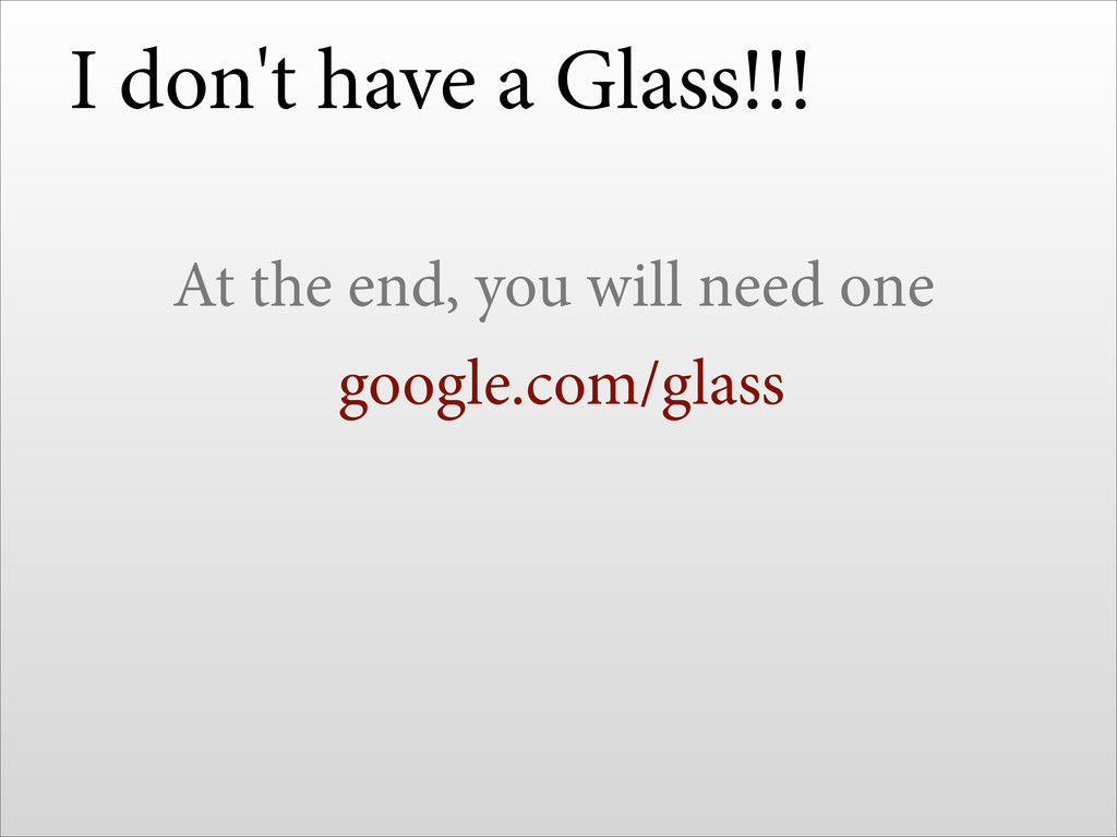 I don't have a Glass!!! At the end, you will ne...