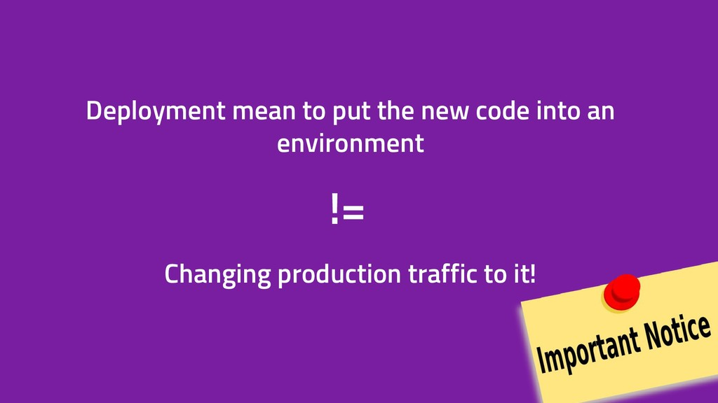 Deployment mean to put the new code into an env...
