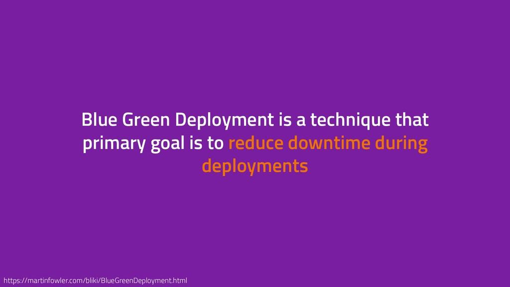 Blue Green Deployment is a technique that prima...