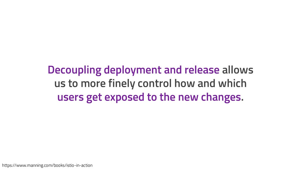 Decoupling deployment and release allows us to ...