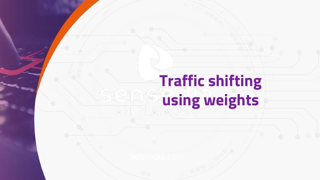 sensedia.com Traffic shifting using weights