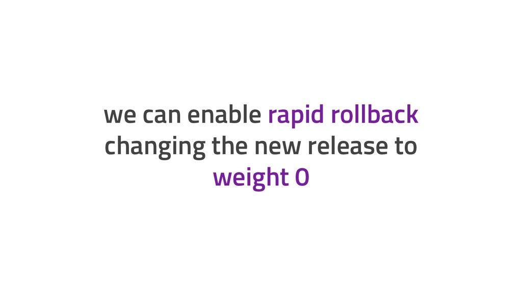 we can enable rapid rollback changing the new r...