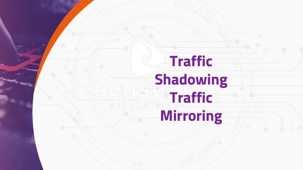 sensedia.com Traffic Shadowing Traffic Mirroring