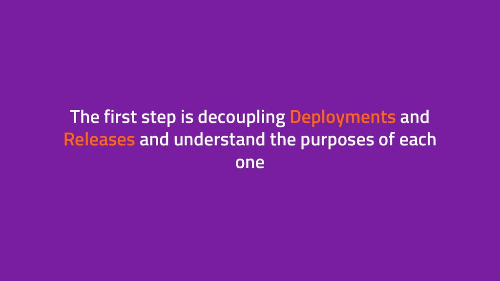 The first step is decoupling Deployments and Re...
