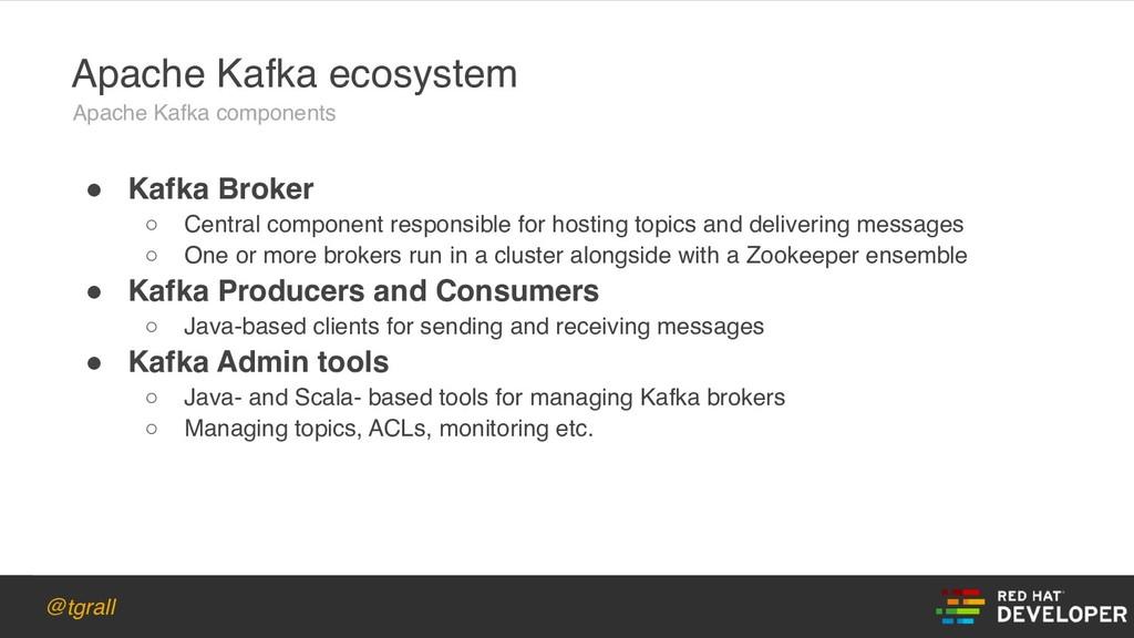 @tgrall Apache Kafka ecosystem ! Kafka Broker ○...