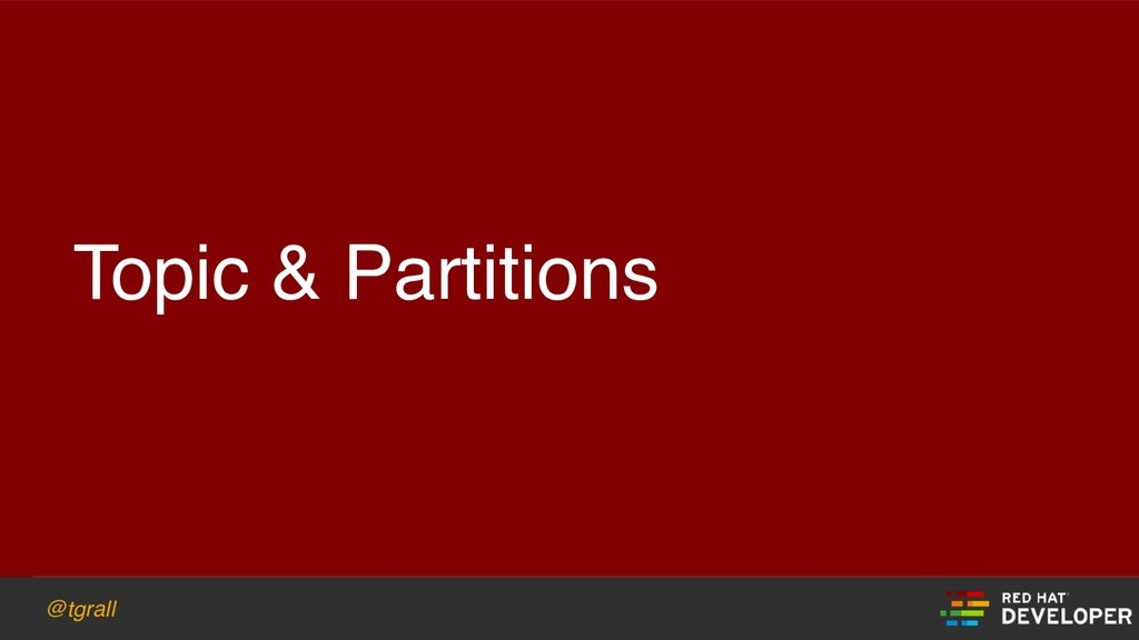 @tgrall Topic & Partitions