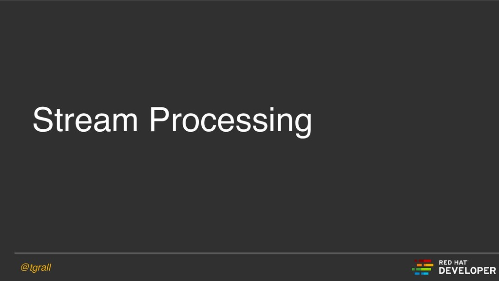 @tgrall Stream Processing