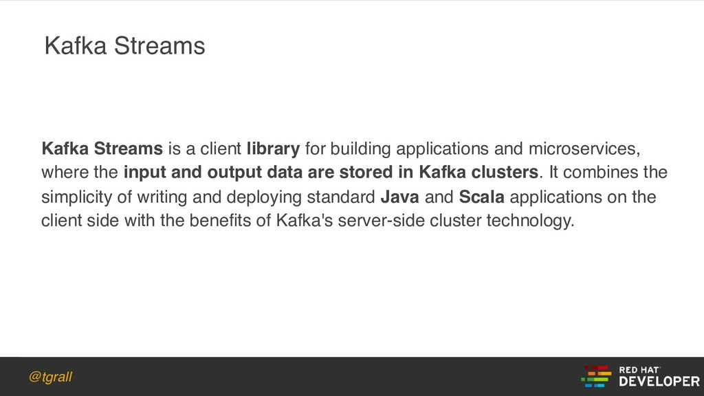 @tgrall Kafka Streams Kafka Streams is a client...