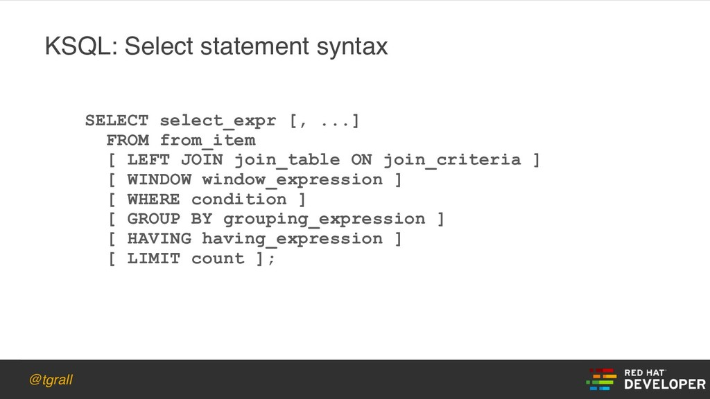 @tgrall KSQL: Select statement syntax SELECT se...