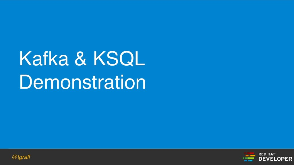 @tgrall Kafka & KSQL Demonstration