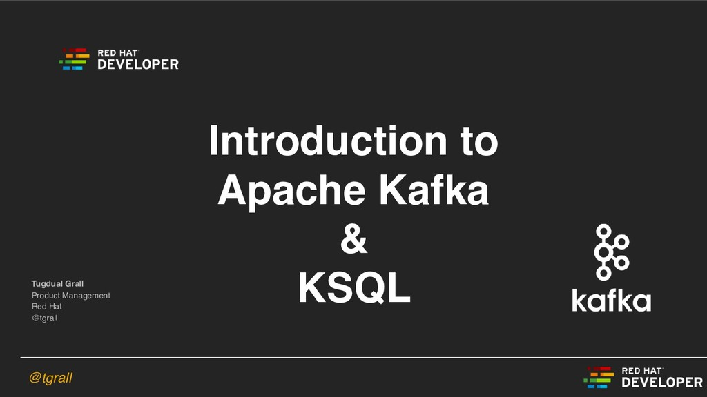 @tgrall Introduction to Apache Kafka & KSQL Tug...